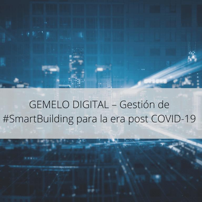 GEMELO DIGITAL – Gestion de SmartBuilding para la era post COVID 19